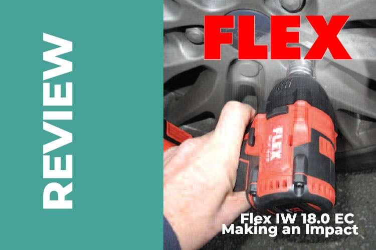 Flex IW 18.0 EC – Making an Impact – Impact Wrench Review