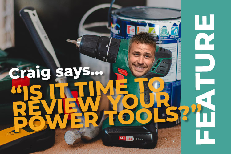 Is it time to review your power tools? Craig Phillips Discusses What To Look for