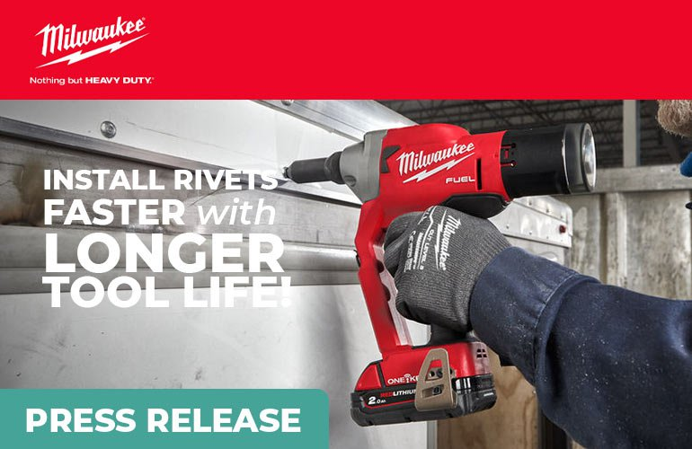 Install Rivets Faster with Longer Tool Life – Thanks MILWAUKEE