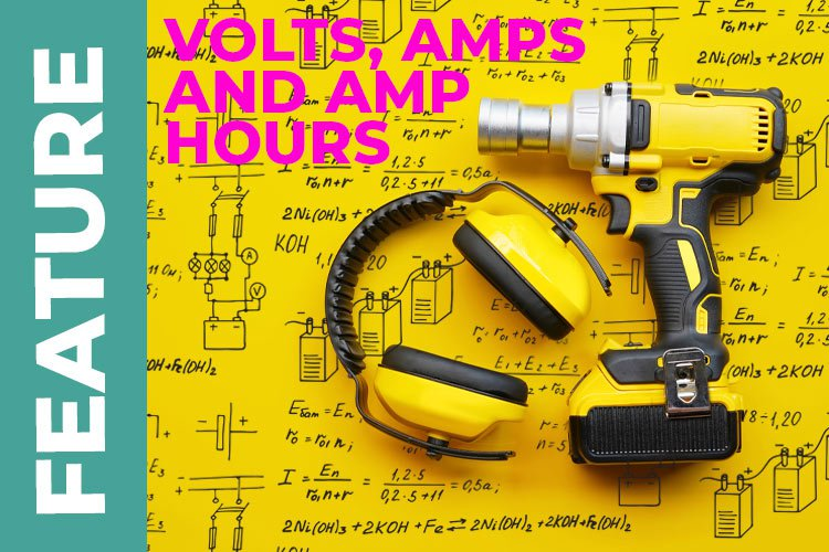 Cordless Power Understanding Volts, Amps and Amp hours
