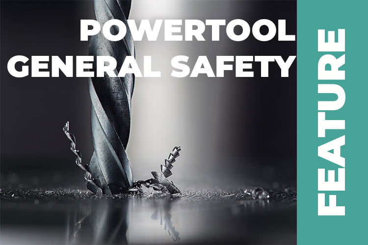 Power Tool Safety Series – General Safety