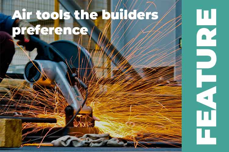 Air Tools – the builder's preference to getting work done